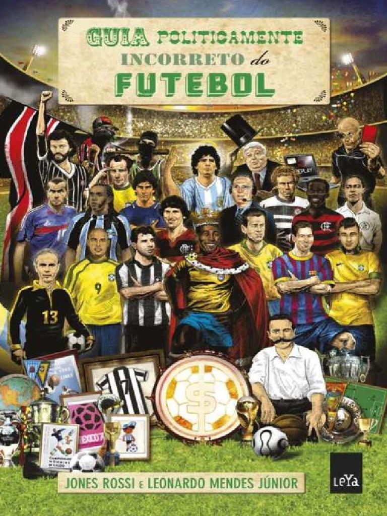 Guia Politicamente Incorreto Do Futebol - Jones Rossi 673daa8fffa41