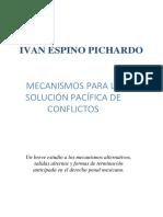 IVAN ESPINO PICHARDO Mecanismos Alternativos Para La Solucion Pacifica de Conflictos (1)