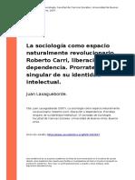 Juan Laxagueborde (2007). La Sociologia Como Espacio Naturalmente Revolucionario. Roberto Carri, Liberacion o Dependencia. Prorrateo Sing (..)