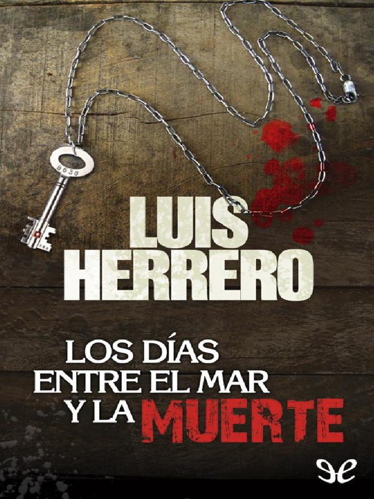 1562eeb3ada1 Los días entre el mar y la muerte de Luis Herrero