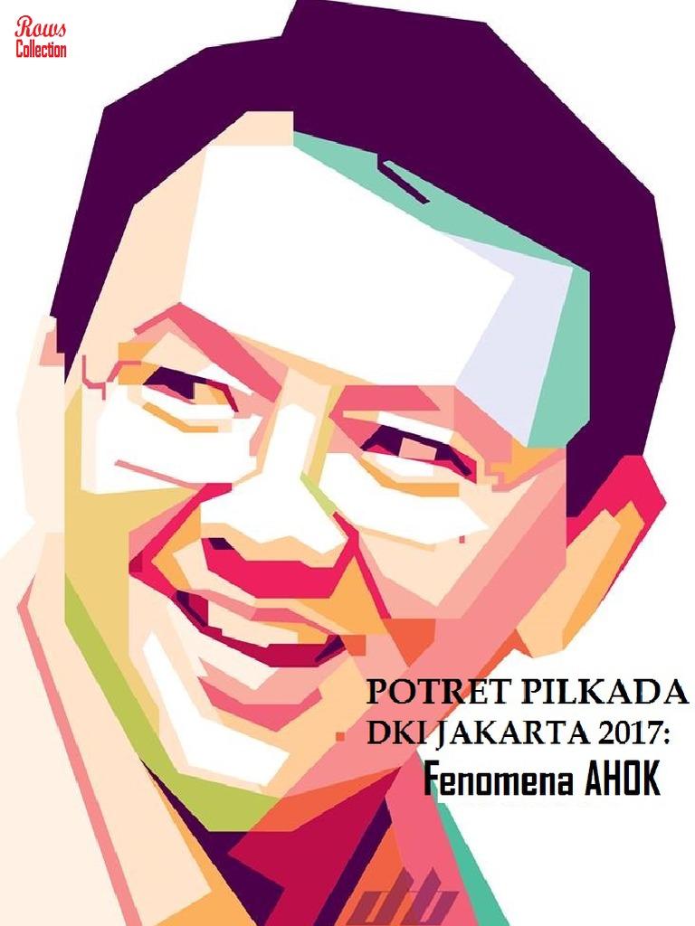 Rows Collection Potret Pilkada DKI Jakarta 2017 Fenomena AHOK