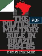 Thomas E. Skidmore-The Politics of Military Rule in Brazil, 1964-1985-Oxford University Press, USA (1988).pdf