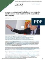 El Gobierno Sugiere a Ciudadanos Que Negocie Con Podemos Para Desbloquear La Investidura en Cataluña _ Espana