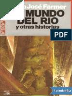 El Mundo Del Rio y Otras Historias - Philip Jose Farmer