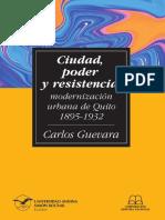 LIBRO_CARLOS GUEVARA_CIUDAD, PODER Y RESISTENCIA. MODERNIZACIÓN URBANA DE QUITO 1895-1932.pdf