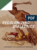 Decolonizing Dialectics (Radical Américas) - George Ciccariello-Maher