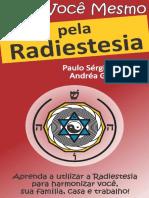 FAÇA VOCÊ MESMO - Pela Radiestesia – Aprenda a Utilizar a Radiestesia Para Harmonizar Você, Sua Fam--A VOCÊ MESMO - Pelas Terapias Holísticas Livro 1)
