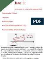 Clase 3 Ecuaciones Parametricas . Coordenadas Polares.vectores. Producto Punto y Produto Cruz ( Actualizada)
