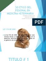CÓDIGO ÉTICO DEL PROFESIONAL EN MEDICINA VETERINARIA.pptx