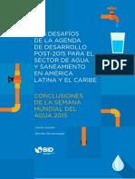 Los Desafios de La Agenda de Desarrollo Post 2015 Para El Sector de Agua y Saneamiento en America Latina y El Caribe Conclusiones de La Semana Mundial Del Agua 2015