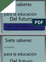 Presentación-Siete Saberes Para La Educación Del Futuro