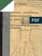 """Guasch, Oscar, 2006, """"Gays"""", En Héroes, Científicos, Heterosexuales y Gays. Los Varones en Perspectiva de Género"""