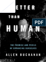Allen Buchanan-Better Than Human_ The Promise and Perils of Enhancing Ourselves  -Oxford University Press, USA (2011).pdf