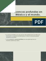 Cuencas Profundas en México y El Mundo