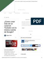 ¿Como crear más de un canal en Youtube con la misma cuenta de Google_ - El Zompopo Electrónico.pdf