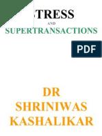 Stress and Super Transactions Dr. Shriniwas Kashalikar