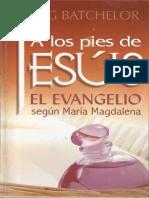 Batchelor, Doug. a Los Pies de Jesús, El Evangelio Según María Magdalena