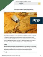 Cómo Imprimir Mapas Grandes de Google Maps _ Techlandia