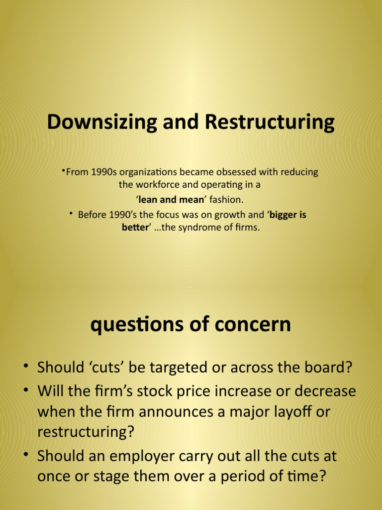 downsizing and globalization The mechanisms of globalization, structural adjustment,  the shutdown or  downsizing of  restructuring, and downsizing in recent years have signifi.