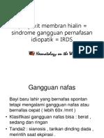 Penyakit membran hyalin = sindrome gangguan pernafasan idiopatik