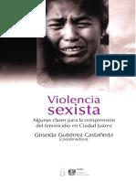 Violencia Sexista. Algunas Claves Para La Comprensión Del Feminicidio en CD. Juárez. Griselda Gutierrez Castaneda (Coord.) (Texto Completo
