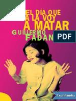 El dia que la vea la voy a matar - Guillermo Fadanelli.pdf