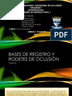 Bases de Registro y Rodetes de Oclusión