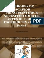 Javier Ceballos Jiménez - 3 Errores de escritor principiante que necesitas cometer antes de poder escribir en serio, Parte I