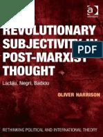 (Rethinking Political and International Theory) Oliver Harrison-Revolutionary Subjectivity in Post-Marxist Thought_ Laclau, Negri, Badiou-Ashgate Pub Co (2014)