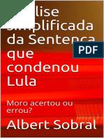 Analise simplificada da Sentenca que condenou Lula Moro acertou ou errou - Sobral, Albert.pdf