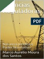 Agencias Reguladoras_ Natureza Juridica e Poder Normativo - Santos, Marco Aurelio Moura dos.pdf