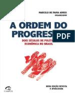 ABREU, Marcelo de Paiva. A Ordem Do Progresso Dois Seculos de Politica Economica No Brasil. Edicao 2014