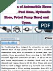 Production of Automobile Hoses (AC Hose, Fuel Hose, Hydraulic Hose, Petrol Pump Hose) and Tyres.