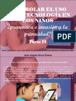 Jesús Augusto Sarcos Romero - Controlar el uso de la Tecnología en los niños, prevención o invasión a la privacidad, Parte II