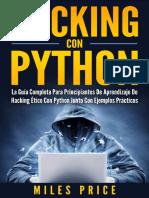 Hacking Con Python_ La Guía Completa Para Principiantes de Aprendizaje de Hacking Ético Con Python Junto Con Ejemplos Prácticos (Spanish Edition)