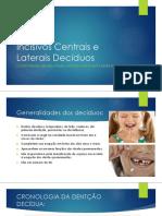 Centrais e Laterais Decíduos (2)