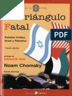 Chomsky Noam. El Triangulo Fatal. Estados Unidos, Israel y Palestina.