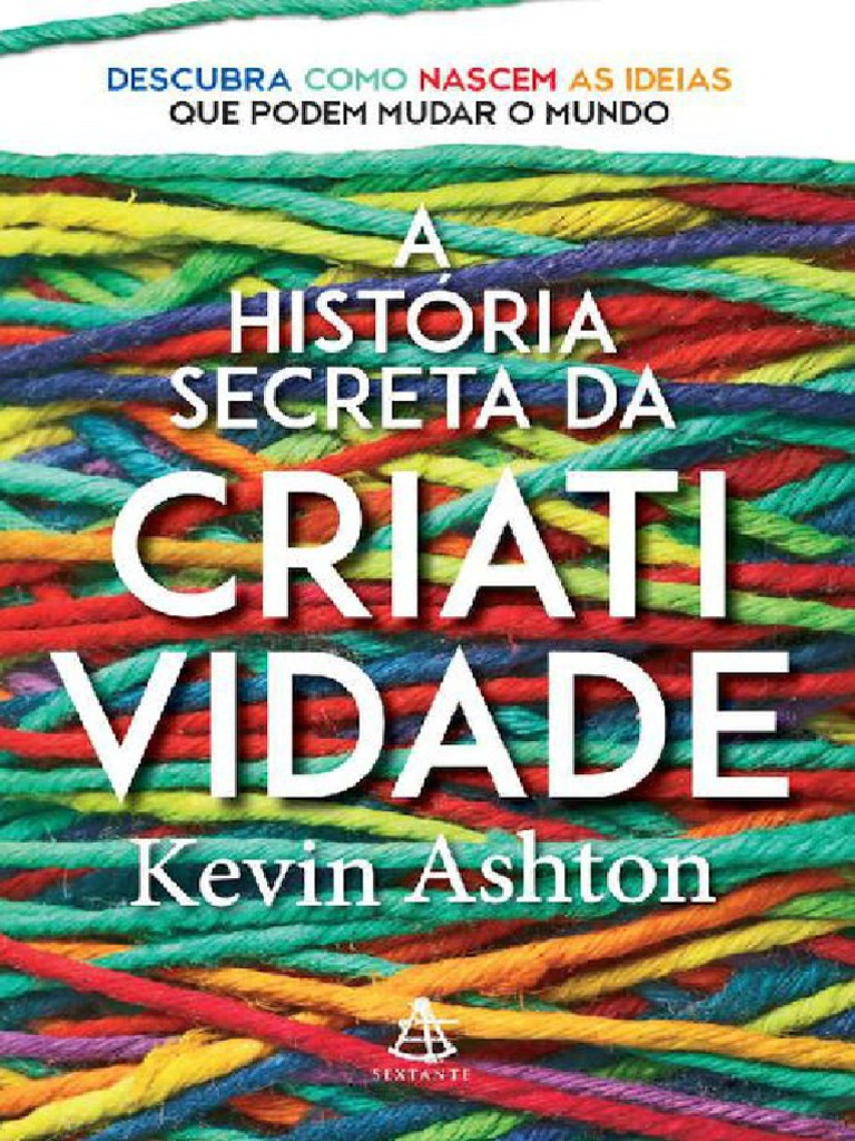 6d470d60f3ee0 A História Secreta Da Criatividade - Kevin Ashton