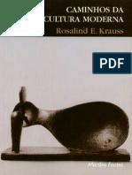 KRAUSS, Rosalind. Caminhos Da Escultura Moderna (1)