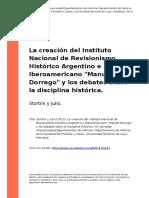 Stortini y Julio (2013). La creacion del Instituto Nacional de Revisionismo Historico Argentino e Iberoamericano Manuel Dorrego y los deb (..).pdf