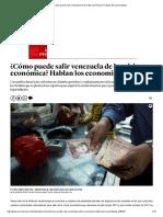 ¿Cómo Puede Salir Venezuela de La Crisis Económica_ Hablan Los Economistas