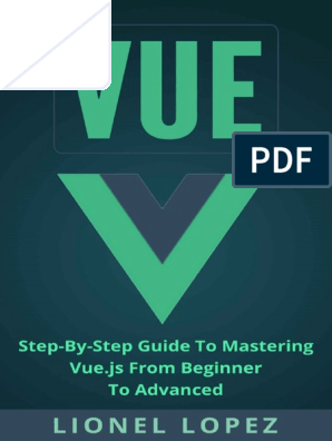 Vue Step-By-Step Guide to Mastering Vue js From Beginner to