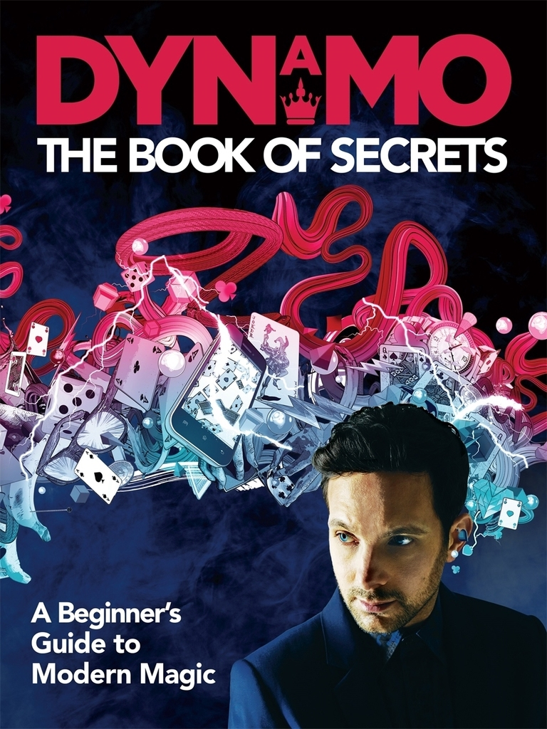 Dynamo the Book of Secrets Learn 30 Mind-blowing Illusions to Amaze Your Friends and Family