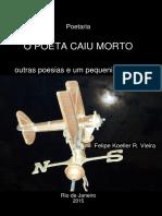 O POETA CAIU MORTO Outras Poesias e Um Pequenino Conto - Felipe Koeller R Vieira