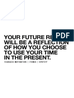 Your FUTURE REALITY Will Be a Direct Reflection of How You Choose to Use Your Time in the PRESENT