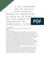 Discurso Del Gobernador Del Estado de Jalisco, Aristóteles Sandoval, Durante La Supervisión de Obras de La Línea 3 Del Tren Ligero de Guadalajara. en Guadalajara, Jalisco.