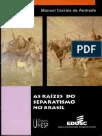 ANDRADE, MCde. as Raízes Do Separatismo No Brasil