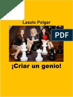 Criar Un Genio! - Laszlo Polgar