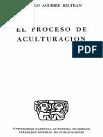 Aguirre Beltran Gonzalo 1957 El Proceso de Aculturacion.pdf