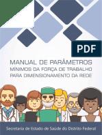 O Manual de Parâmetros Mínimos da Força de Trabalho para Dimensionamento da Rede SES/DF está disponível no sítio da Secretaria de Saúde